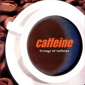 caffeine album trilogi of caffeine